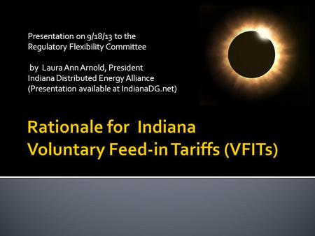 Presentation on 9/18/13 to the Regulatory Flexibility Committee by Laura Ann Arnold, President Indiana Distributed Energy Alliance (Presentation available.