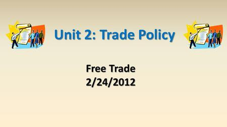 Unit 2: Trade Policy Free Trade 2/24/2012.