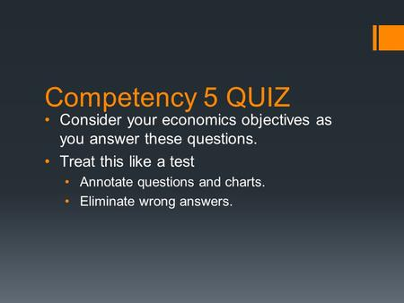 Competency 5 QUIZ Consider your economics objectives as you answer these questions. Treat this like a test Annotate questions and charts. Eliminate wrong.