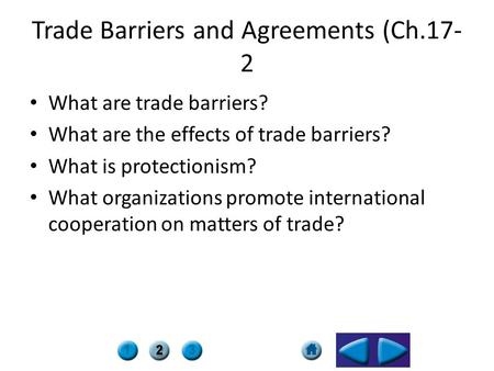 Trade Barriers and Agreements (Ch.17- 2 What are trade barriers? What are the effects of trade barriers? What is protectionism? What organizations promote.