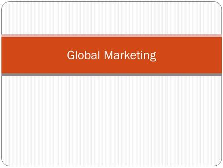 Global Marketing. Global Firm A firm that by operating in more than one country, gains R&D, production, marketing and financial advantage in its costs.