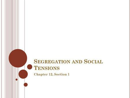 S EGREGATION AND S OCIAL T ENSIONS Chapter 12, Section 1.