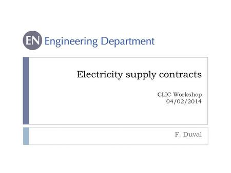 Electricity supply contracts CLIC Workshop 04/02/2014 F. Duval.