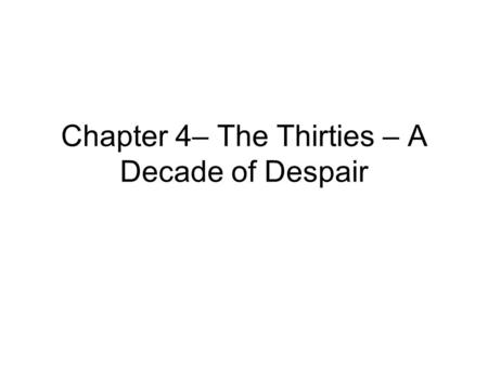 Chapter 4– The Thirties – A Decade of Despair