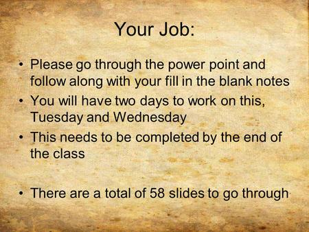 Your Job: Please go through the power point and follow along with your fill in the blank notes You will have two days to work on this, Tuesday and Wednesday.