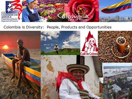 Colombia is Diversity: People, Products and Opportunities.