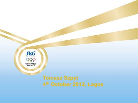 Tomasz Szpyt 4 th October 2012, Lagos. Our Purpose We will provide branded products and services of superior quality and value that improve the lives.