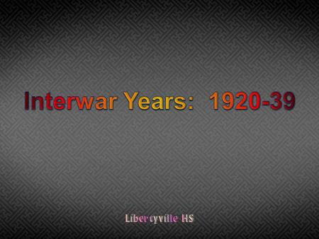 Interwar Years: 1920-39 Libertyville HS.