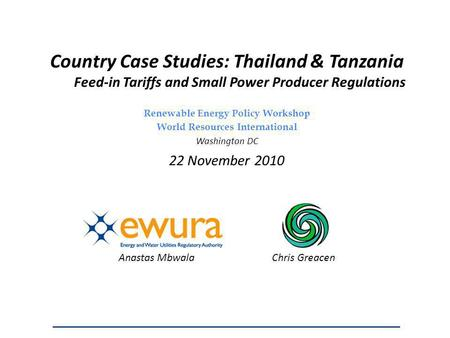 Country Case Studies: Thailand & Tanzania Feed-in Tariffs and Small Power Producer Regulations Renewable Energy Policy Workshop World Resources International.