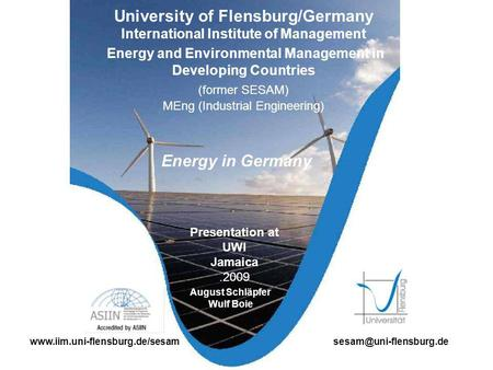 University of Flensburg/Germany International Institute of Management Energy and Environmental Management in Developing Countries (former SESAM) MEng (Industrial.