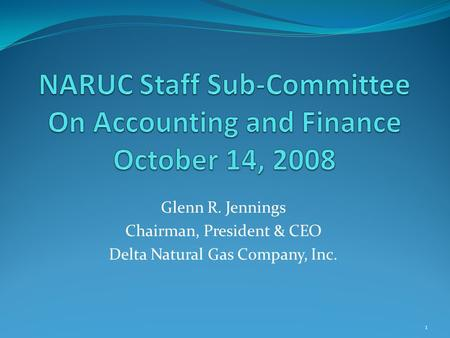 Glenn R. Jennings Chairman, President & CEO Delta Natural Gas Company, Inc. 1.