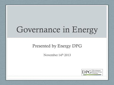 Governance in Energy Presented by Energy DPG November 14 th 2013.
