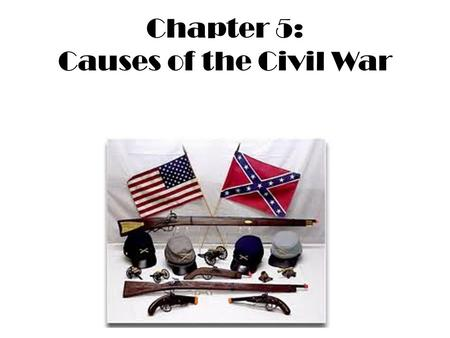 Chapter 5: Causes of the Civil War. Previewing what you know What does the word secede mean? a. To do very well b. To begin or start c. To leave or separate.