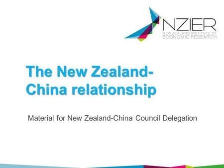 The New Zealand- China relationship Material for New Zealand-China Council Delegation.