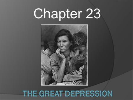 Chapter 23. What were some of the causes of the Great Depression? What made it so severe, and why did it last so long? What was the impact of the depression.