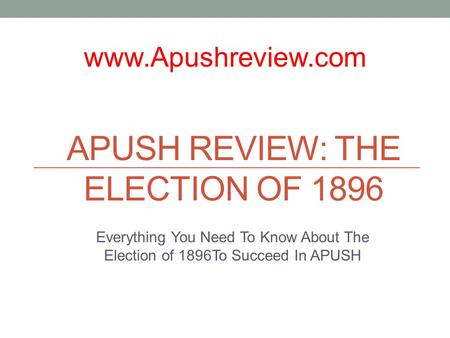APUSH REVIEW: THE ELECTION OF 1896 Everything You Need To Know About The Election of 1896To Succeed In APUSH www.Apushreview.com.