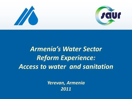 Armenias Water Sector Reform Experience: Access to water and sanitation Yerevan, Armenia 2011.