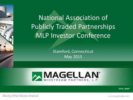 National Association of Publicly Traded Partnerships MLP Investor Conference Stamford, Connecticut May 2013.