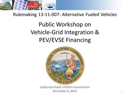 California Public Utilities Commission December 4, 2013 1 Rulemaking 13-11-007: Alternative Fueled Vehicles Public Workshop on Vehicle-Grid Integration.