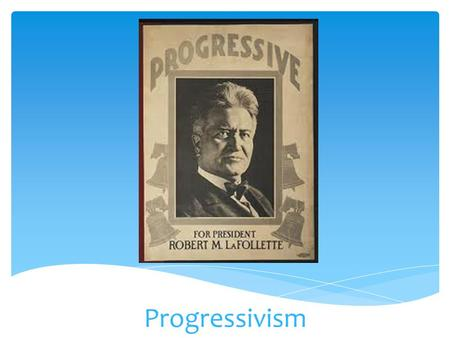 Progressivism. Collection of ideas to solve problems in American society, many of which grew out of industry Examples of problems with industry? Believed.