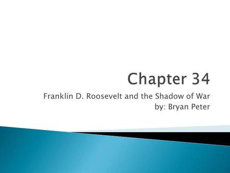 Franklin D. Roosevelt and the Shadow of War by: Bryan Peter.