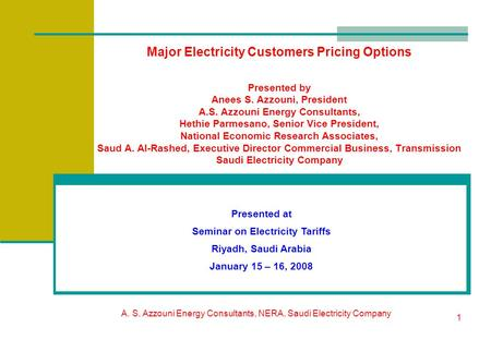 A. S. Azzouni Energy Consultants, NERA, Saudi Electricity Company 1 Major Electricity Customers Pricing Options Presented by Anees S. Azzouni, President.