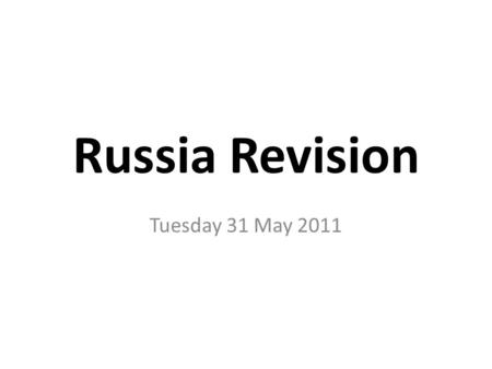 Russia Revision Tuesday 31 May 2011 Topics for Today The Peasants Did their lives remain the same? Were their lives uniformly poor (or bleak) / consistently.