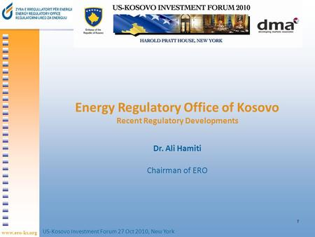 Www.ero-ks.org 1 Energy Regulatory Office of Kosovo Recent Regulatory Developments Dr. Ali Hamiti Chairman of ERO US-Kosovo Investment Forum 27 Oct 2010,