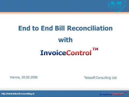 End to End Bill Reconciliation with  Telesoft Consulting Ltd. Vienna, 20.02.2006.