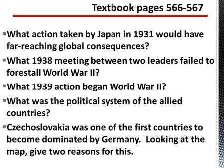 Textbook pages 566-567 What action taken by Japan in 1931 would have far-reaching global consequences? What 1938 meeting between two leaders failed to.