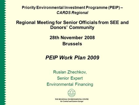 Priority Environmental Investment Programme (PEIP) – CARDS Regional Regional Meeting for Senior Officials from SEE and Donors Community 28th November 2008.