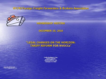 11 NY/NJ Foreign Freight Forwarders & Brokers Association MEMBERSHIP MEETING DECEMBER 15, 2010 LEGAL CHANGES ON THE HORIZON: TARIFF REFORM FOR NVOCCs.
