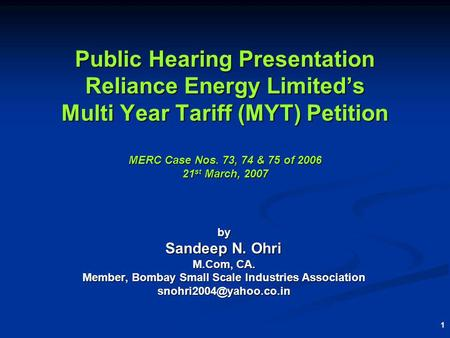 1 Public Hearing Presentation Reliance Energy Limiteds Multi Year Tariff (MYT) Petition MERC Case Nos. 73, 74 & 75 of 2006 21 st March, 2007 by Sandeep.