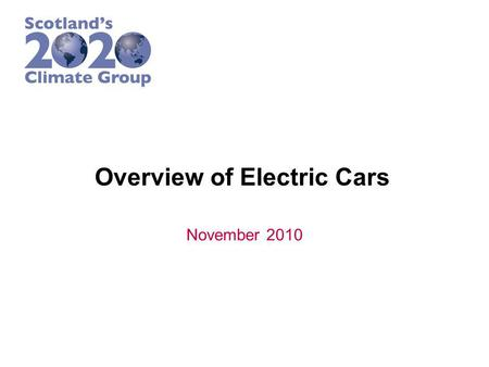 Overview of Electric Cars November 2010. Terminology – EVs, HEVs, & PHEVs Electric Vehicles: available today –All electric, battery power/electric motor,