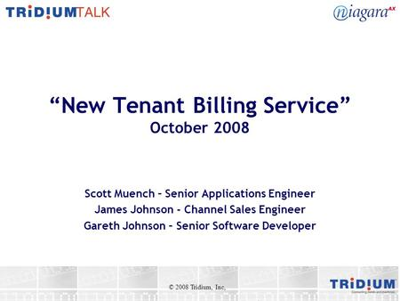 New Tenant Billing Service October 2008 Scott Muench – Senior Applications Engineer James Johnson - Channel Sales Engineer Gareth Johnson – Senior Software.