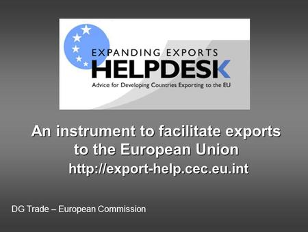 DG Trade – European Commission An instrument to facilitate exports to the European Union