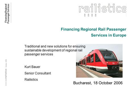 Financing Regional Passenger Services © October 2006 Financing Regional Rail Passenger Services in Europe Traditional and new solutions for ensuring sustainable.