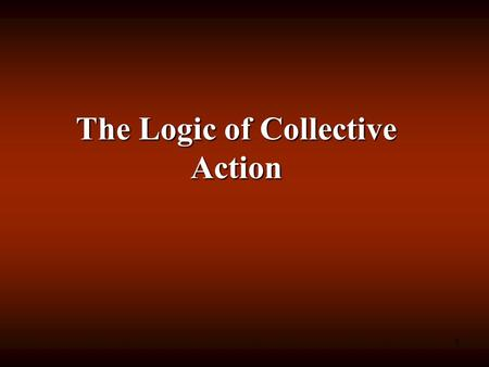 1 The Logic of Collective Action. 2 All economic activity in a market economy is undertaken and carried through by individuals for their own ideal or.