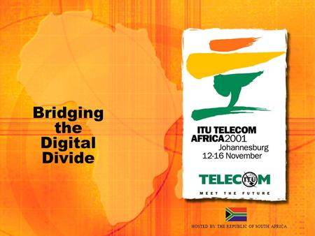 HOSTED BY THE REPUBLIC OF SOUTH AFRICA Bridging the Digital Divide.