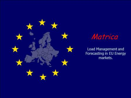 1 Load Management and Forecasting in EU Energy markets. Matrica.