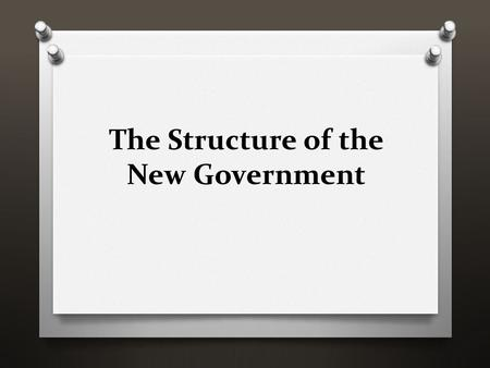 The Structure of the New Government. The National Government.