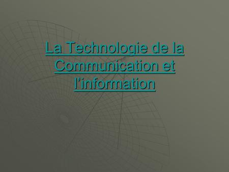 La Technologie de la Communication et linformation La Technologie de la Communication et linformation.
