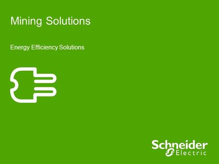 Mining Solutions Energy Efficiency Solutions. Challenges to the Mining Industry Need to increase profits and reduce environmental impact Important to.