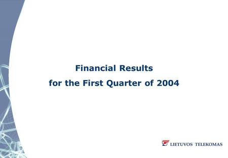Financial Results for the First Quarter of 2004. Highlights – First Quarter of 2004 On 2 January 2004 Arunas Siksta took the office of General Manager.