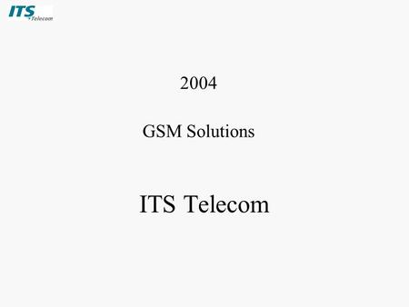 ITS Telecom 2004 GSM Solutions. Copyright © July 2004 by ITSPage 2 The Concept: Optimizing & Cutting Telecommunications Costs.
