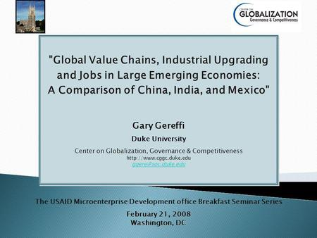 Global Value Chains, Industrial Upgrading and Jobs in Large Emerging Economies: A Comparison of China, India, and Mexico Gary Gereffi Duke University.
