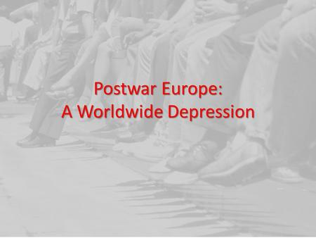 Postwar Europe: A Worldwide Depression. Unstable New Democracies After WWI countries who for centuries had been ruled by kings and emperors attempted.