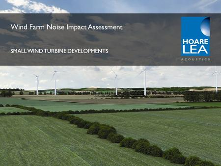 Www.hoarelea.com Wind Farm Noise Impact Assessment SMALL WIND TURBINE DEVELOPMENTS.