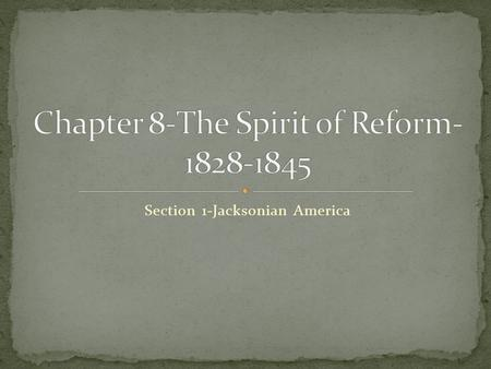 Section 1-Jacksonian America Click the Speaker button to listen to the audio again.