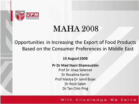 Opportunities in Increasing the Export of Food Products Based on the Consumer Preferences in Middle East 15 August 2008 Pr Dr Mad Nasir Shamsuddin Prof.
